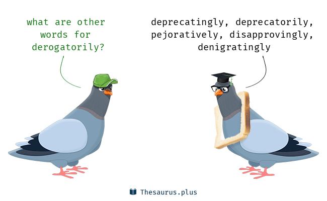 Synonyms for derogatorily