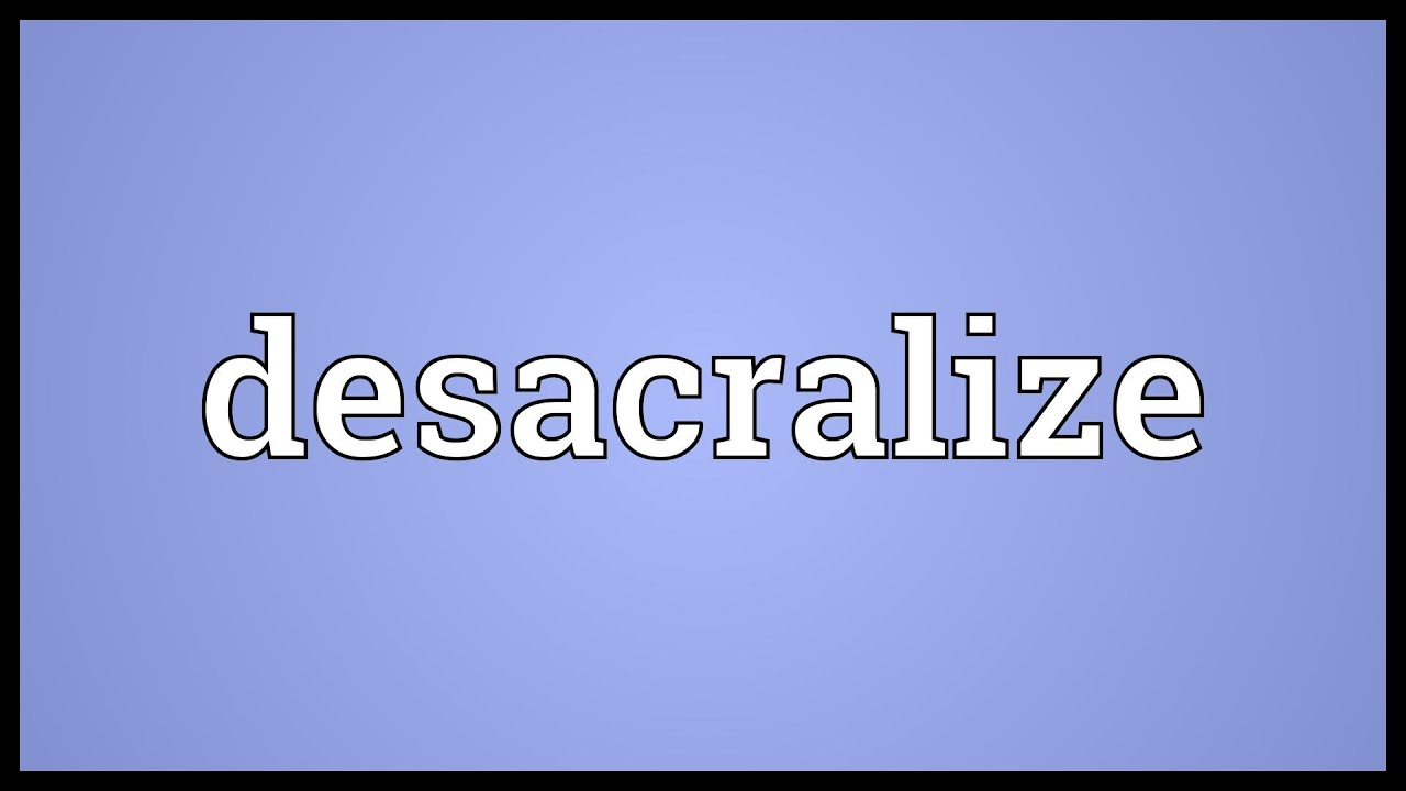 Desacralize Meaning