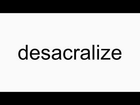 How to pronounce desacralize