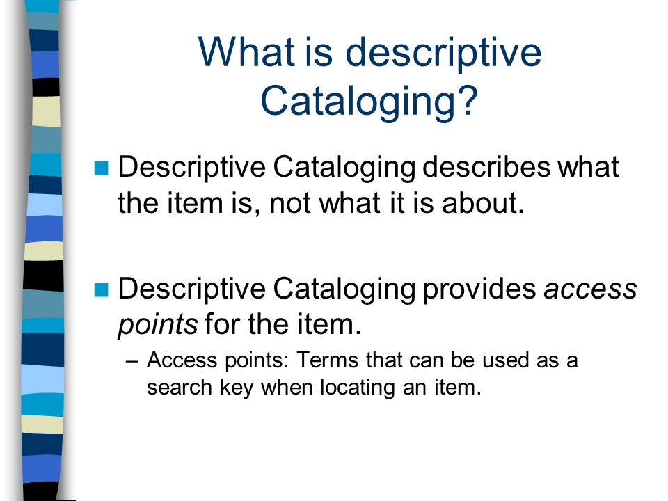 What is descriptive Cataloging.