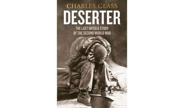 Deserter - The Last Untold Story Of The Second World War by Charles Glass