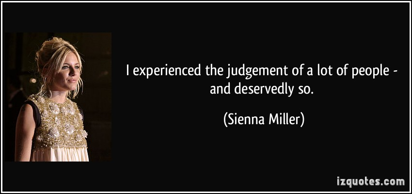 I experienced the judgement of a lot of people - and deservedly so. - Sienna