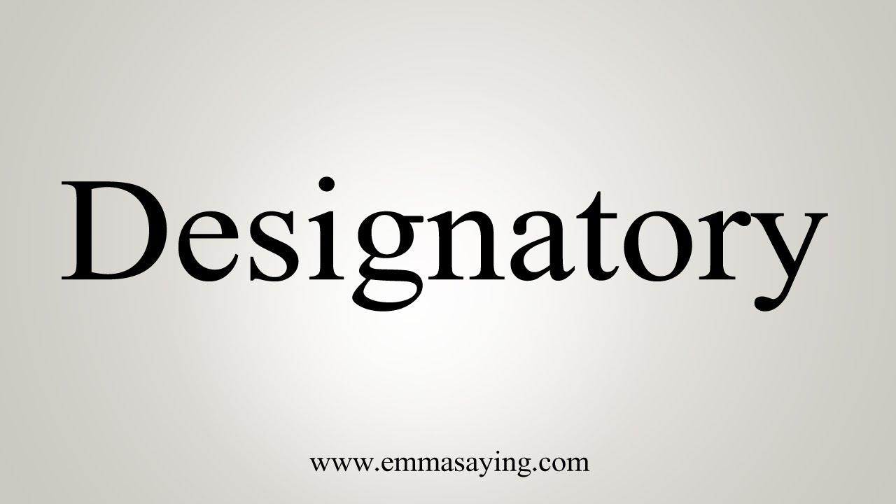 How To Say Designatory