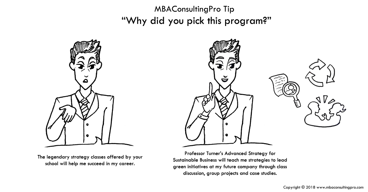 When asked your reasons for picking a program, flattery will get you  nowhere. Every candidate is seeking an MBA to advance their career, but how  is your