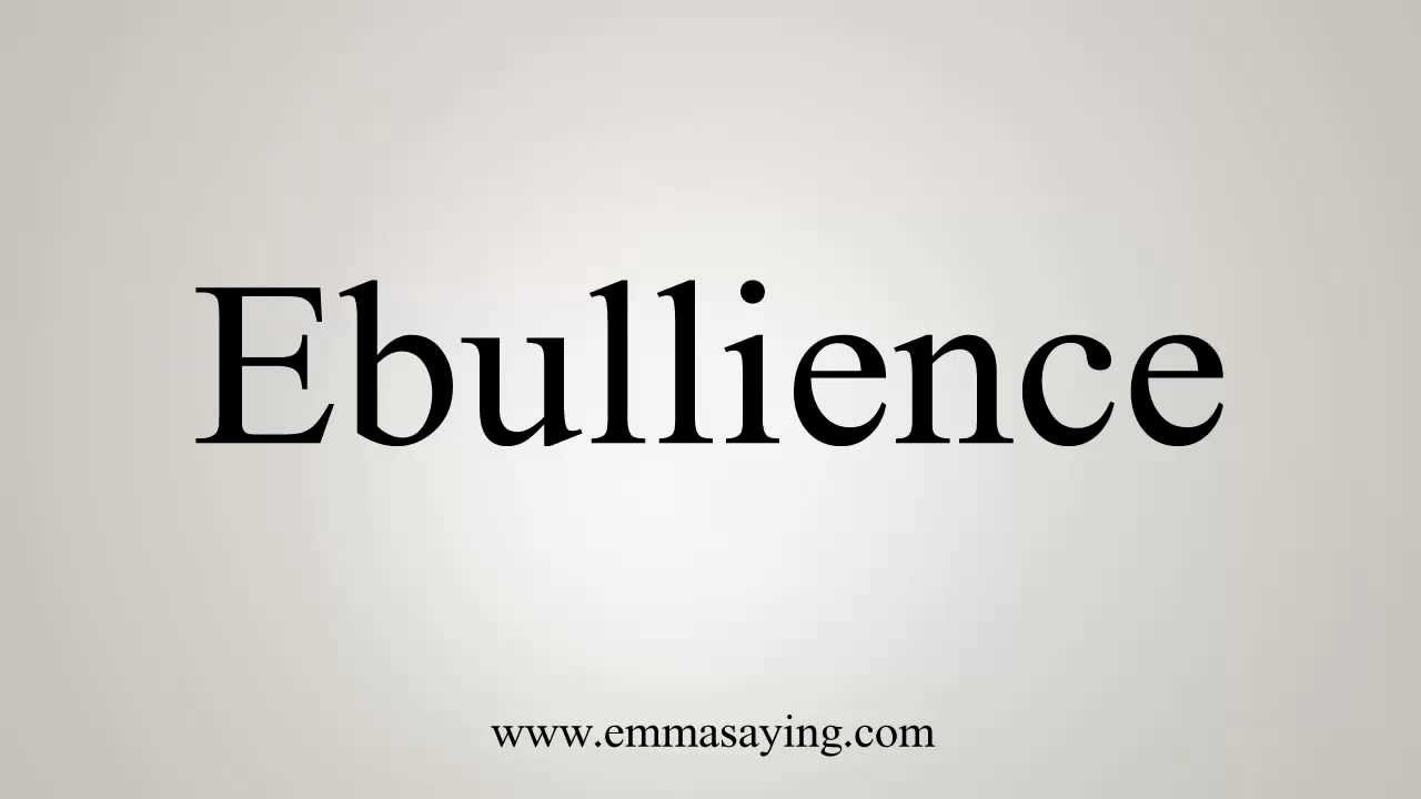 How to Pronounce Ebullience
