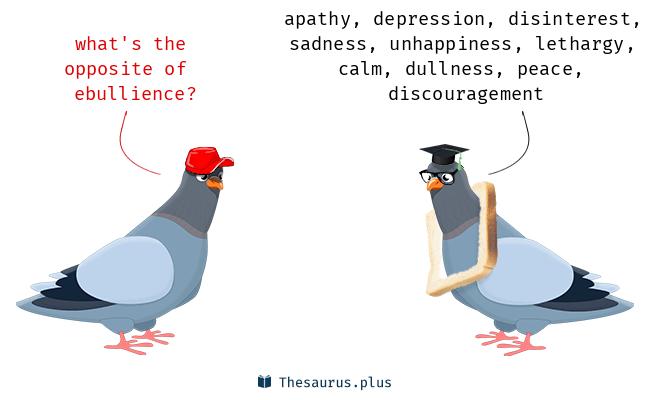 Antonyms for ebullience