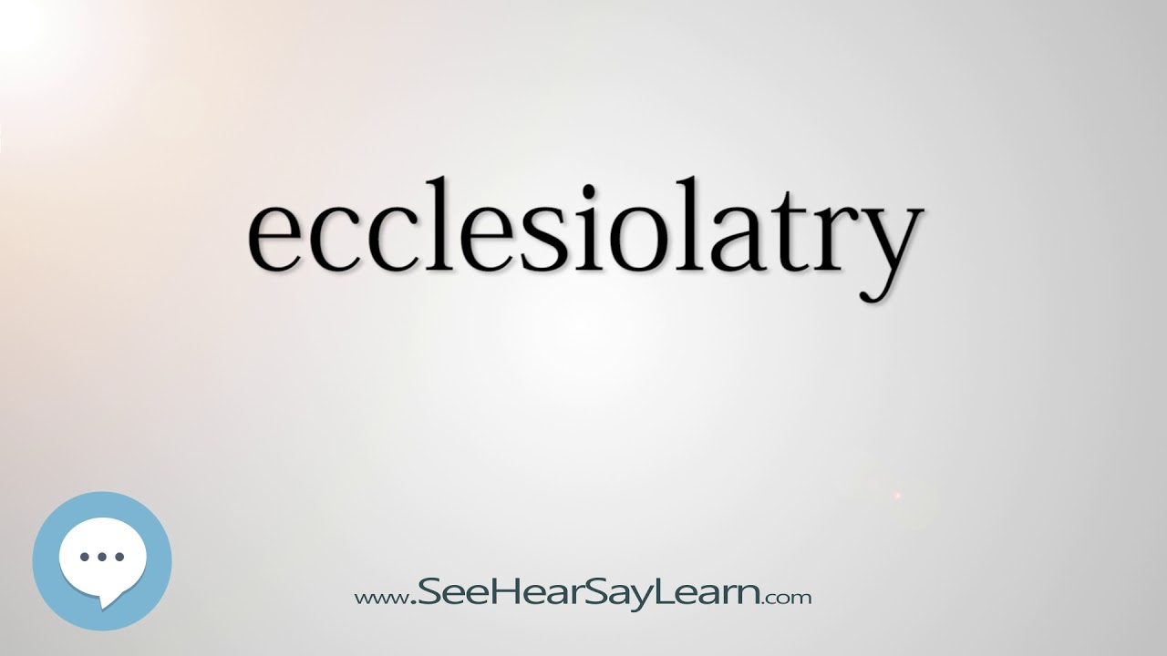 ecclesiolatry - Smart & Obscure English Words Defined ??