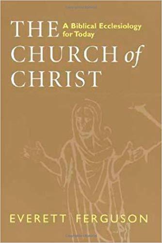 The Church of Christ: A Biblical Ecclesiology for Today: Everett Ferguson:  9780802841896: Traveller Location: Books