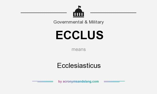 Definition of ECCLUS - ECCLUS stands for Ecclesiasticus. By  Traveller Location