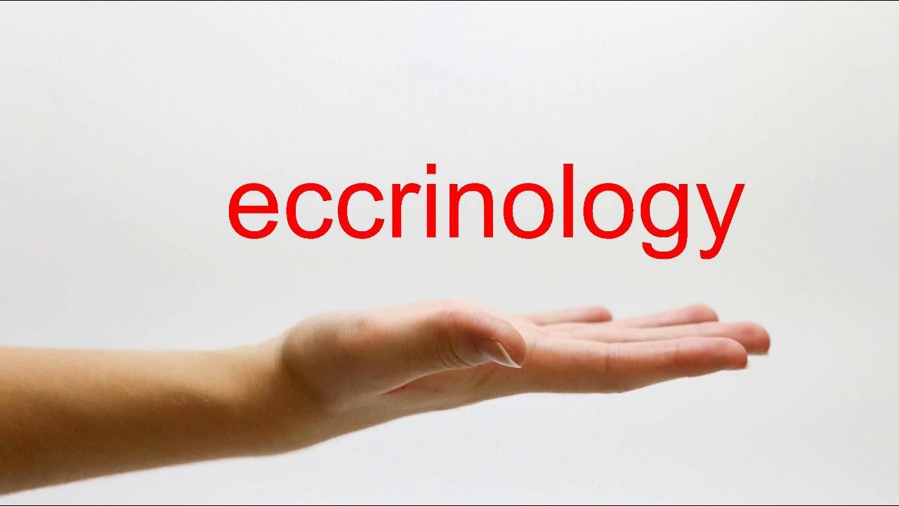 How to Pronounce eccrinology - American English