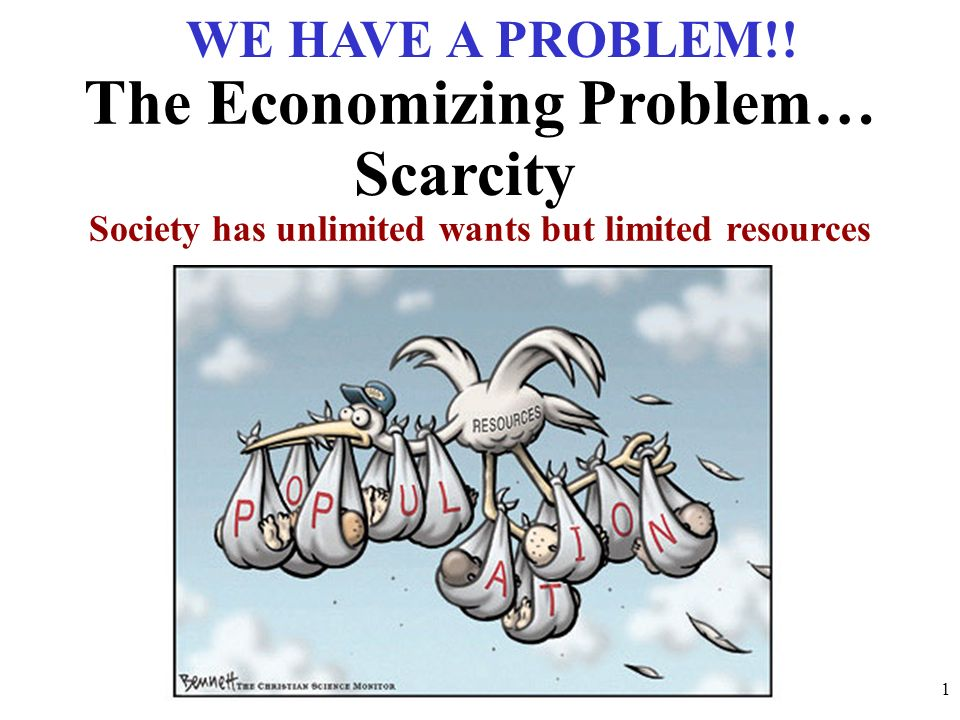Society has unlimited wants but limited resources The Economizing Problem…  Scarcity WE HAVE A PROBLEM
