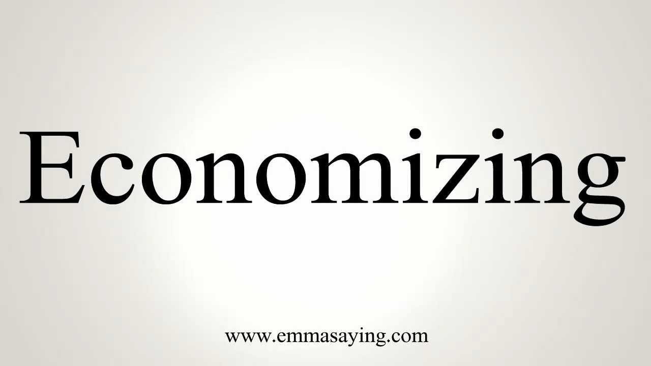 How to Pronounce Economizing