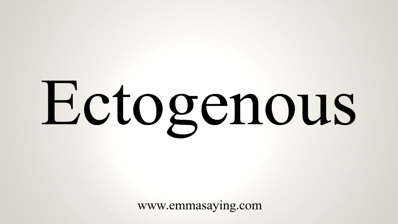 How To Pronounce Ectogenous