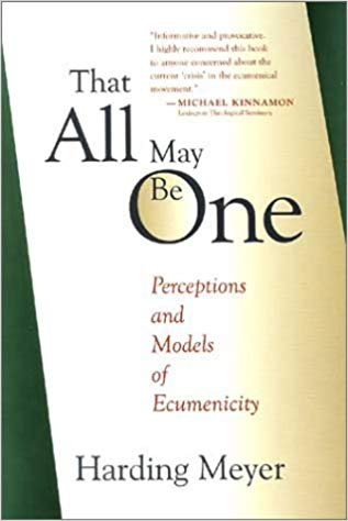 That All May Be One: Perceptions and Models of Ecumenicity: Harding Meyer,  William G. Rusch: 9780802843487: Traveller Location: Books