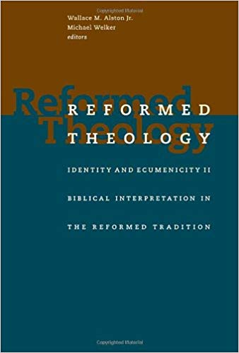 Reformed Theology: Identity and Ecumenicity II: Biblical Interpretation in  the Reformed Tradition