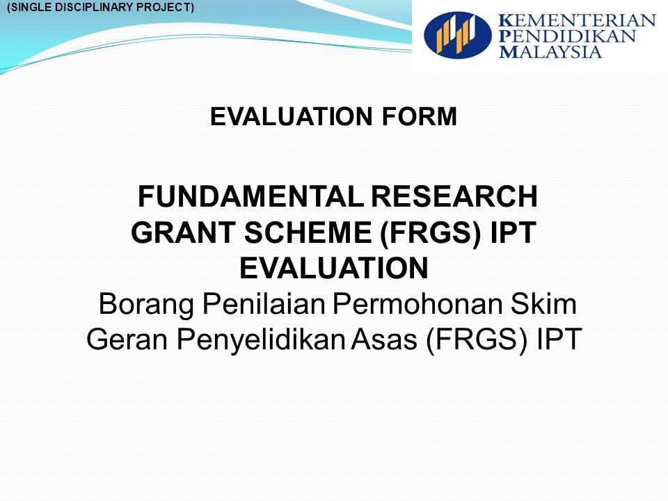 FUNDAMENTAL RESEARCH GRANT SCHEME (FRGS) IPT EVALUATION