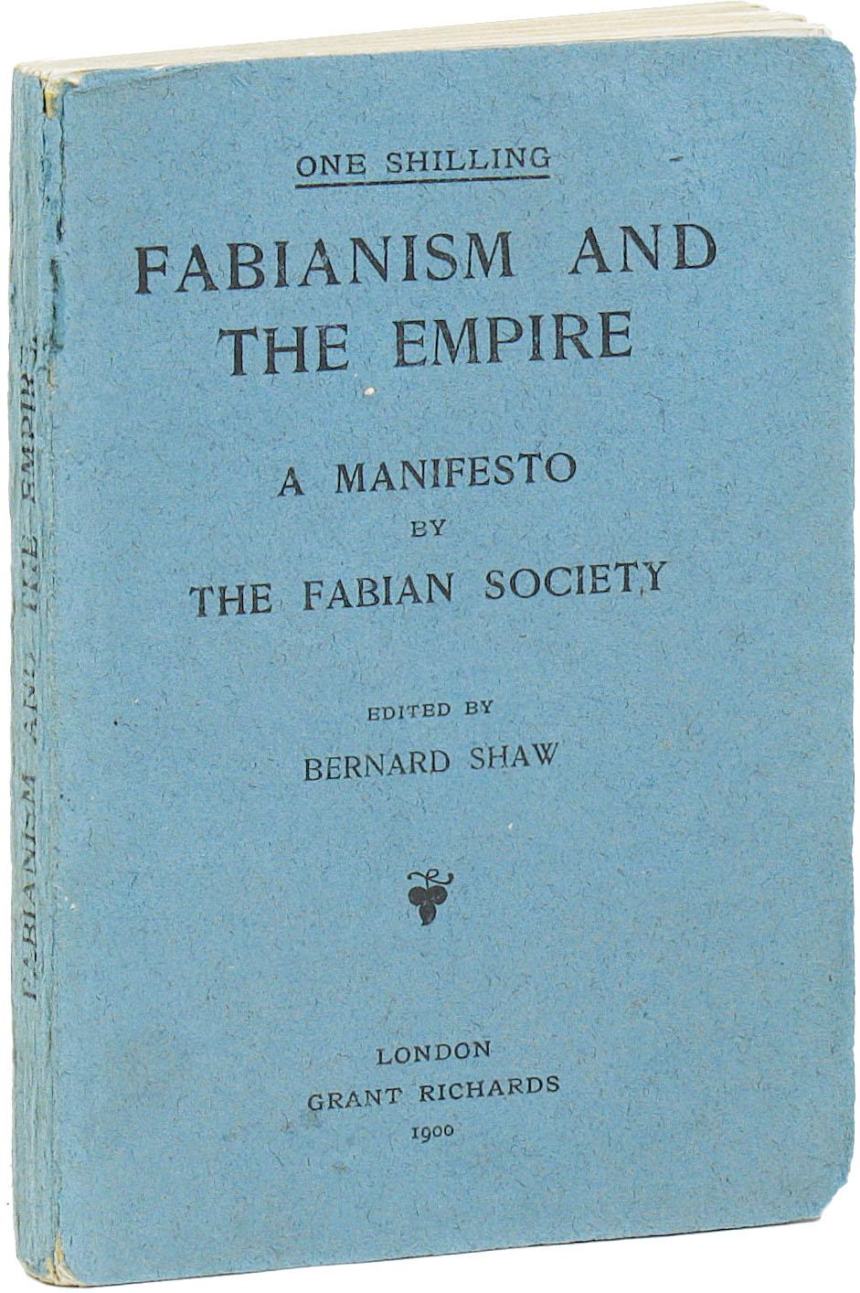 Fabianism and the Empire: A Manifesto by The Fabian Society. FABIANS,  George Bernard