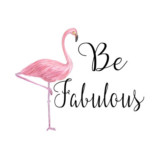 Be Fabulous Pink Flamingo Be Fabulous Pink Flamingo