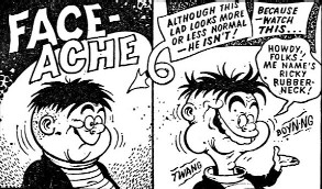 First appearing in Jet, Faceache transferred to Buster when Jet merged with  that title. He lasted until the early 1990s, although later stories might  have