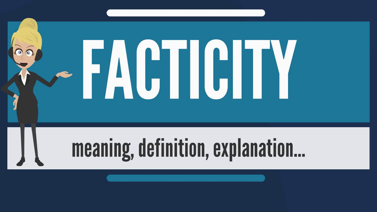 What is FACTICITY? What does FACTICITY mean? FACTICITY meaning, definition  & explanation