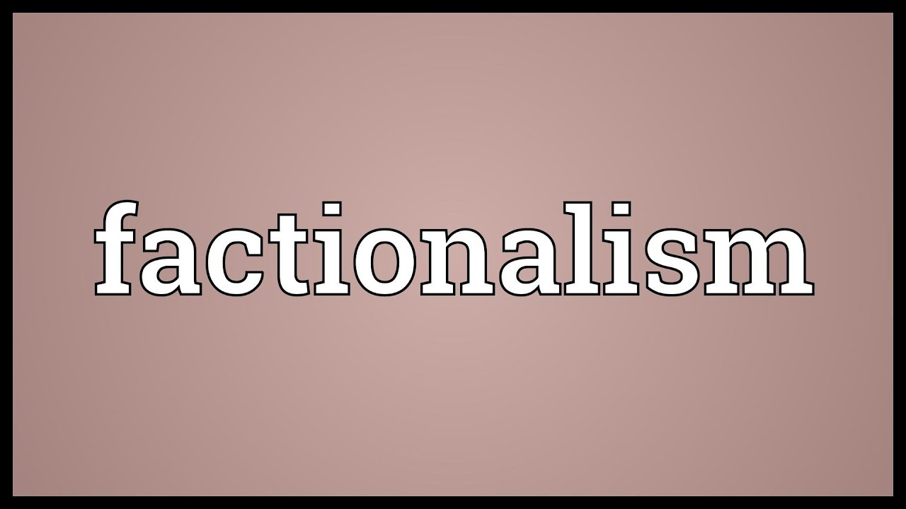 Factionalism Meaning
