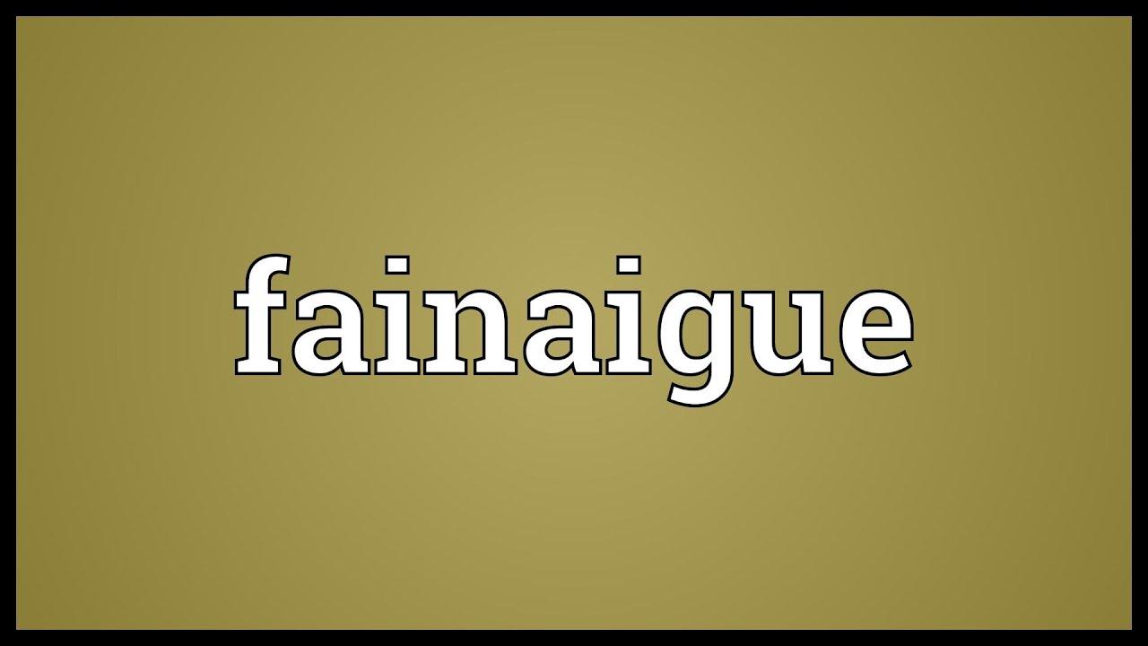 Fainaigue Meaning