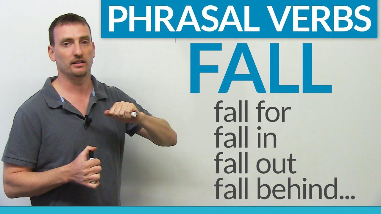 Phrasal Verbs - FALL: fall for, fall in, fall behind, fall through.