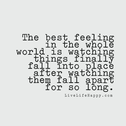 The best feeling in the whole world is watching things finally fall into  place after watching them fall apart for so long. Traveller Location