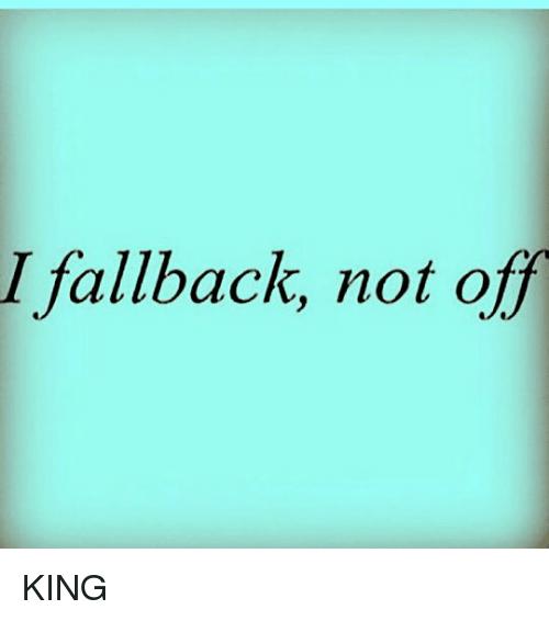 Memes, ?, and King: I fallback, not o KING