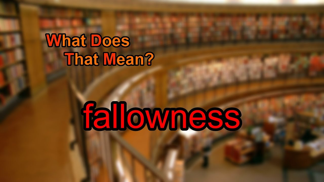 What does fallowness mean?
