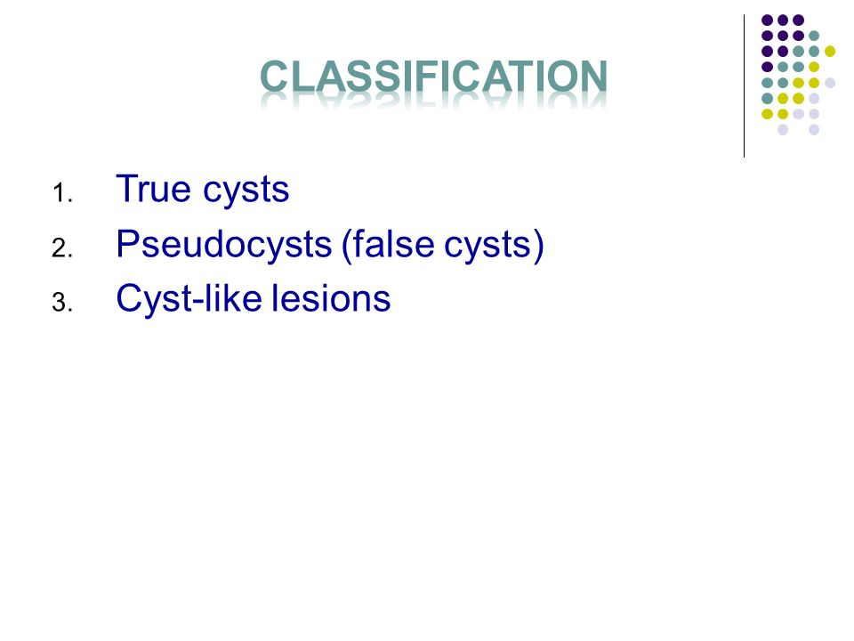 2 Classification True cysts Pseudocysts (false cysts) Cyst-like lesions