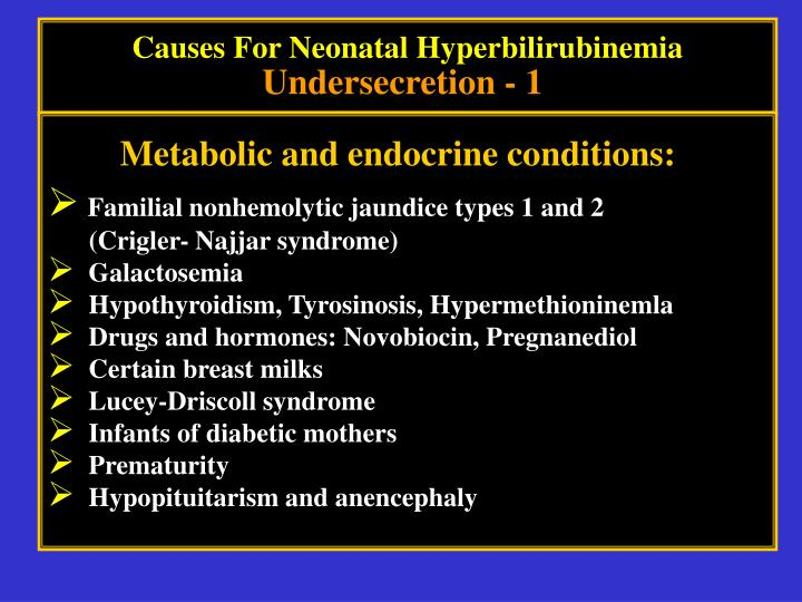 Causes For Neonatal HyperbilirubinemiaUndersecretion - 1. Metabolic and  endocrine conditions: Familial nonhemolytic jaundice