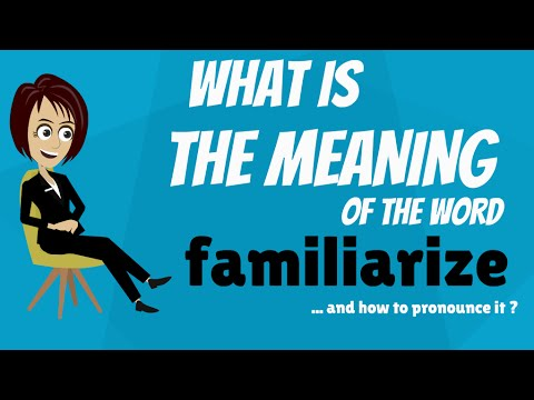 FAMILIARIZE meaning - FAMILIARIZE definition - How to pronounce FAMILIARIZE