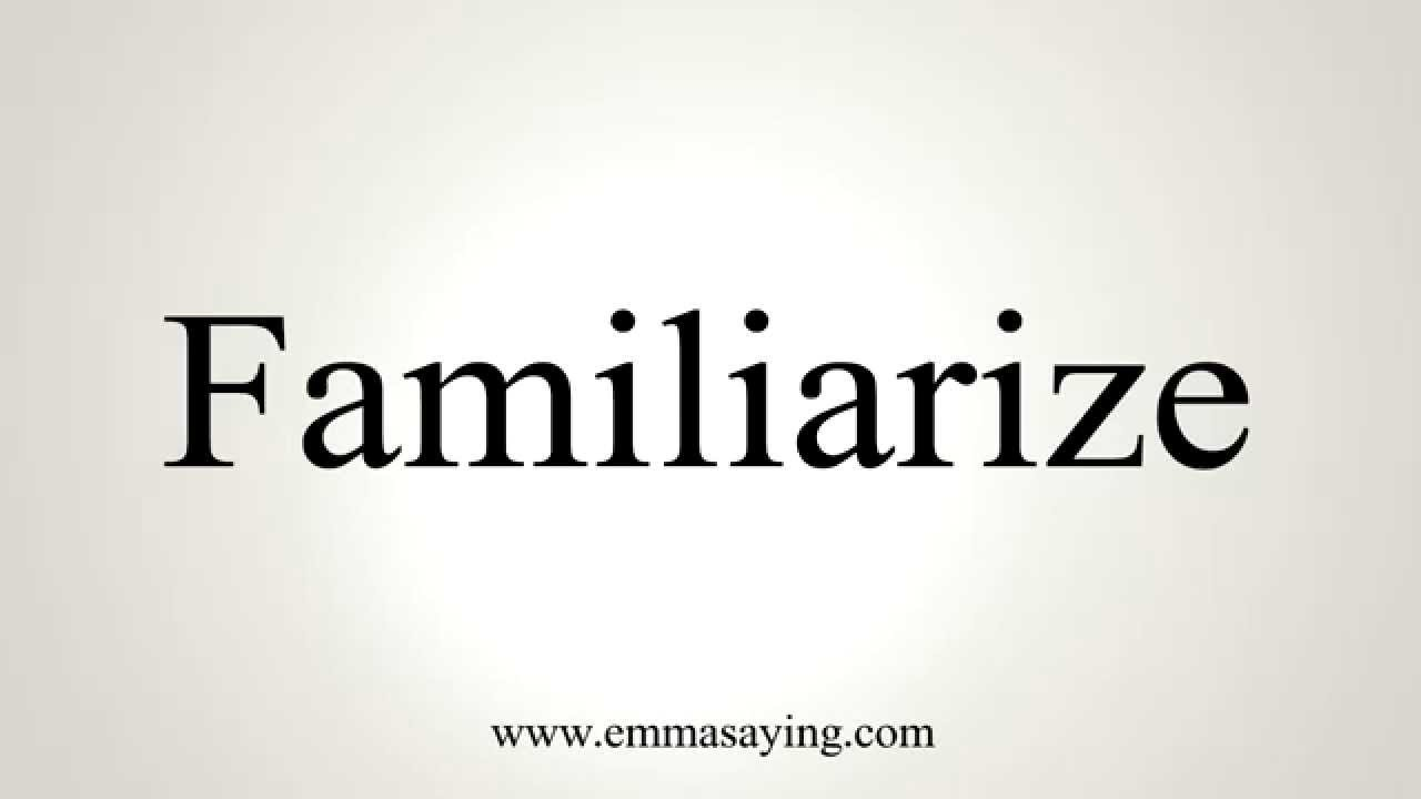How to Pronounce Familiarize