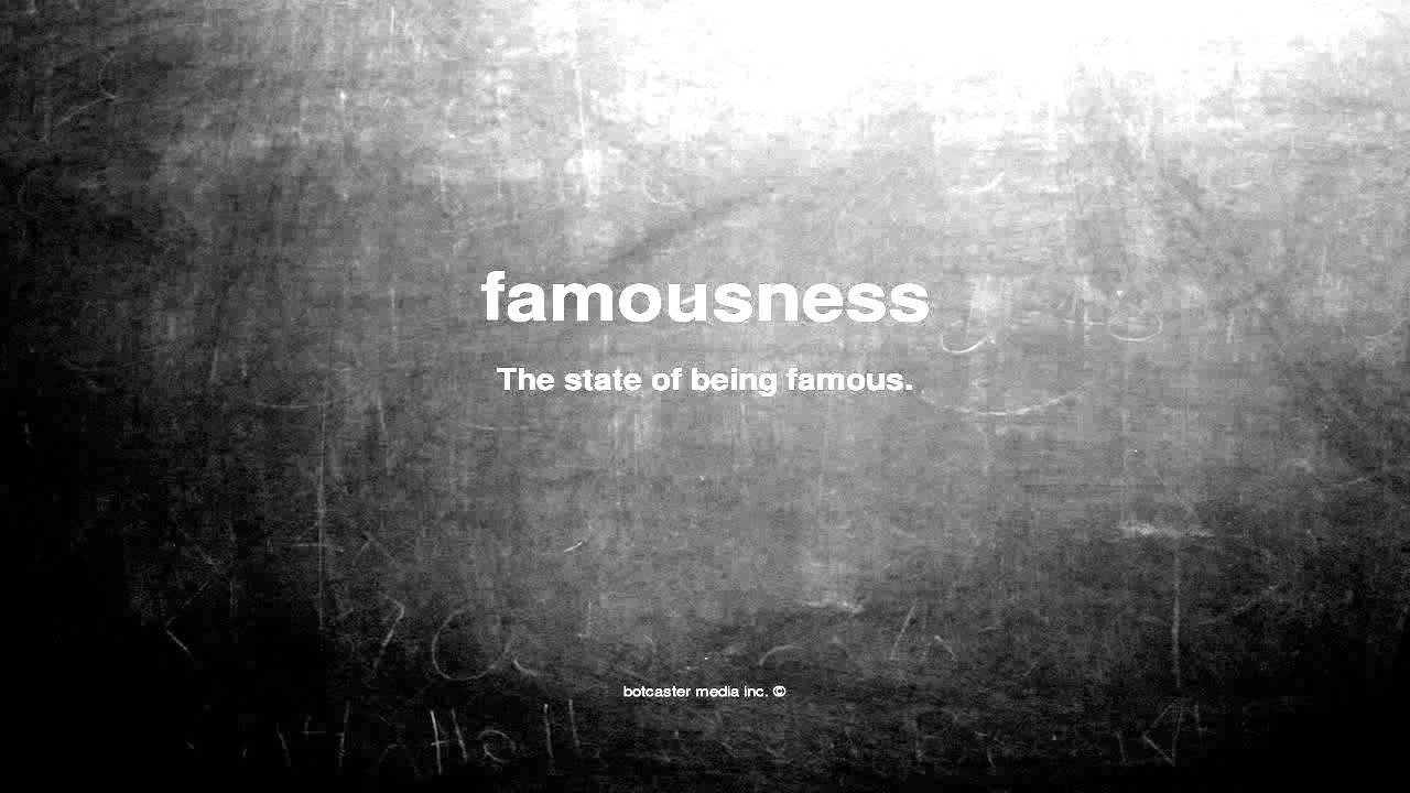 famousness - Liberal Dictionary