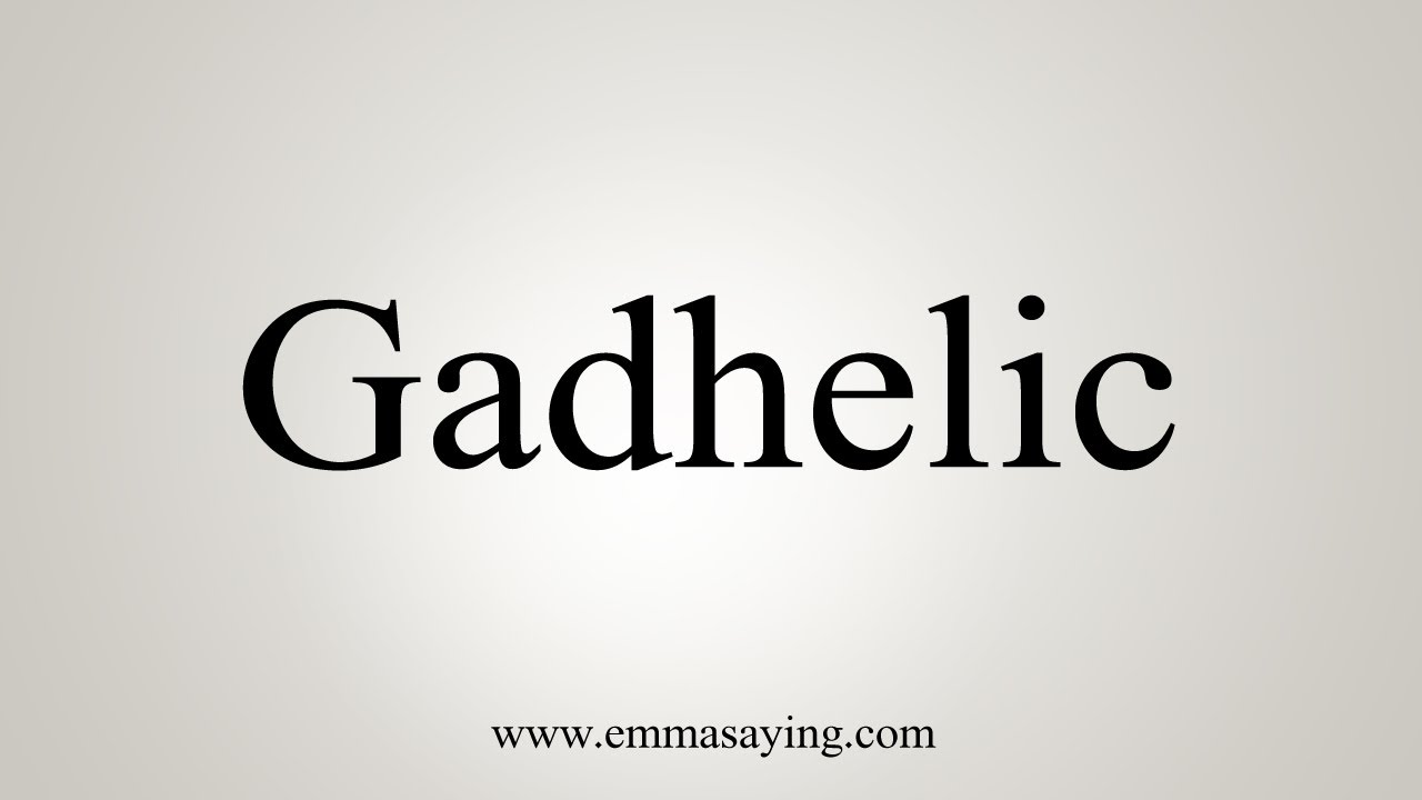 How To Pronounce Gadhelic