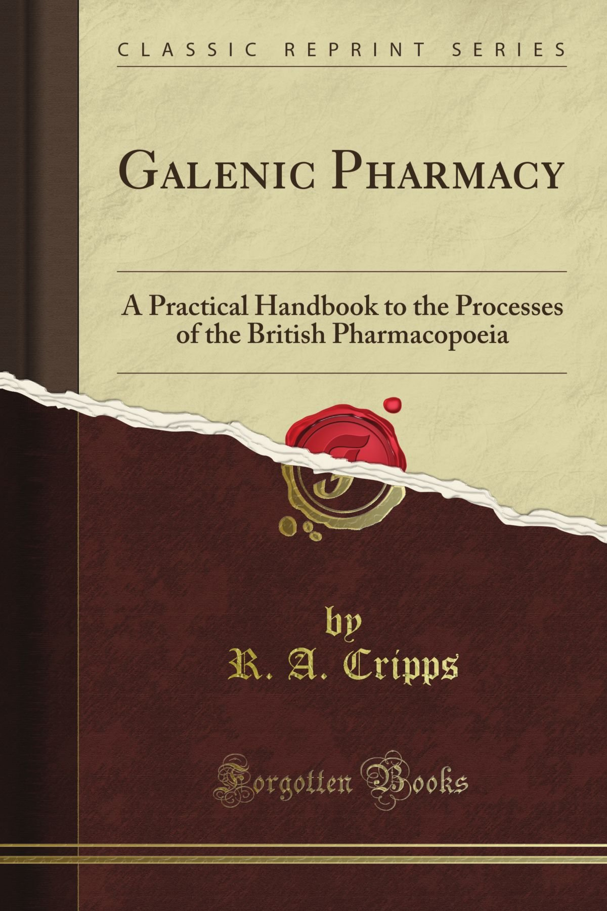 Galenic Pharmacy: A Practical Handbook to the Processes of the British  Pharmacopoeia Classic Reprint: Amazon.es: R. A. Cripps: Libros en idiomas  extranjeros