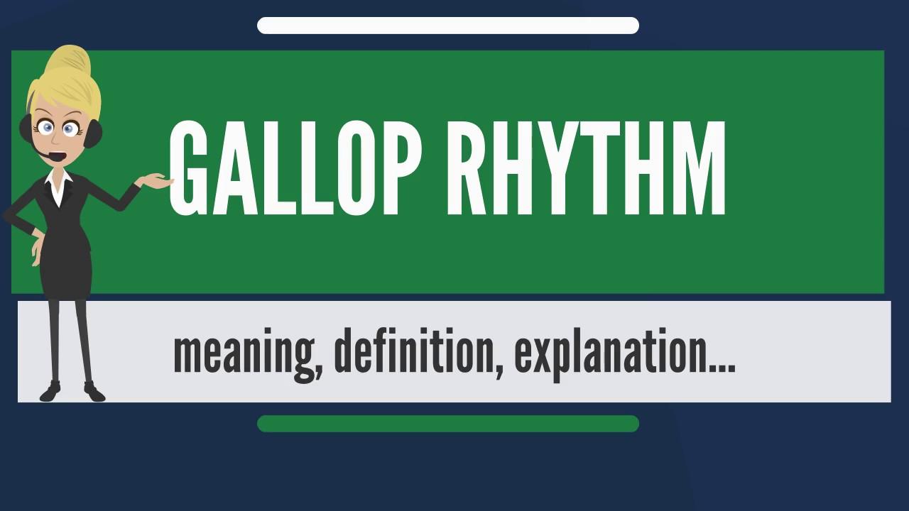 What does GALLOP RHYTHM mean? GALLOP RHYTHM meaning & explanation