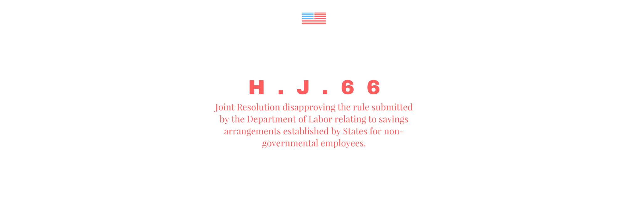 H.J.Res. 66 — Joint Resolution disapproving the rule submitted by the  Department of Labor relating…