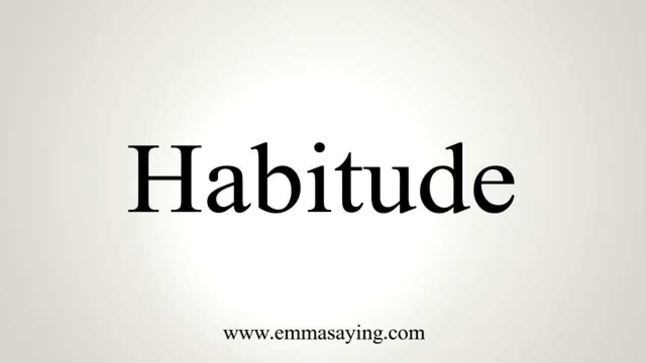How to Pronounce Habitude