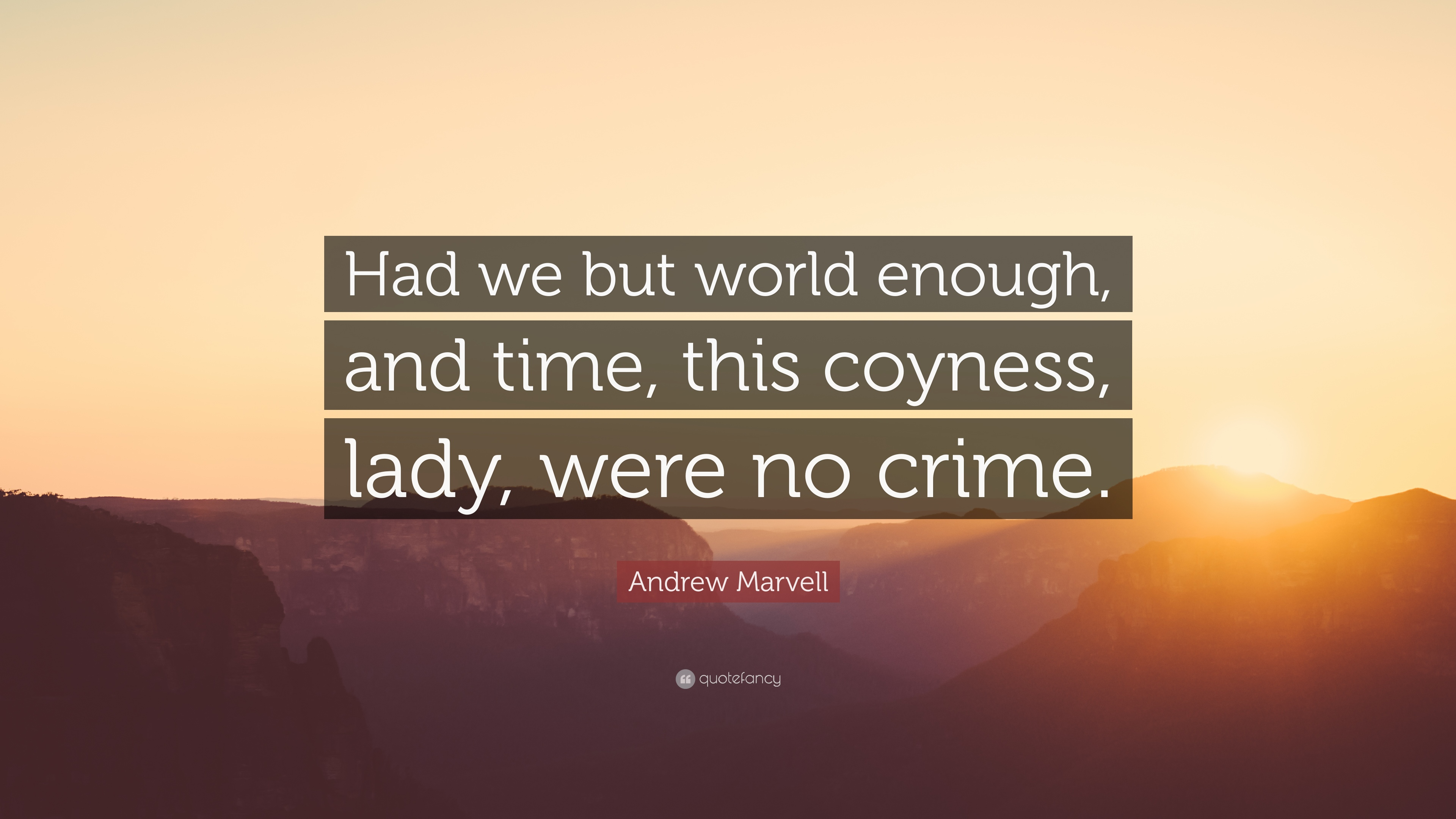 """Andrew Marvell Quote: """"Had we but world enough, and time, this coyness"""