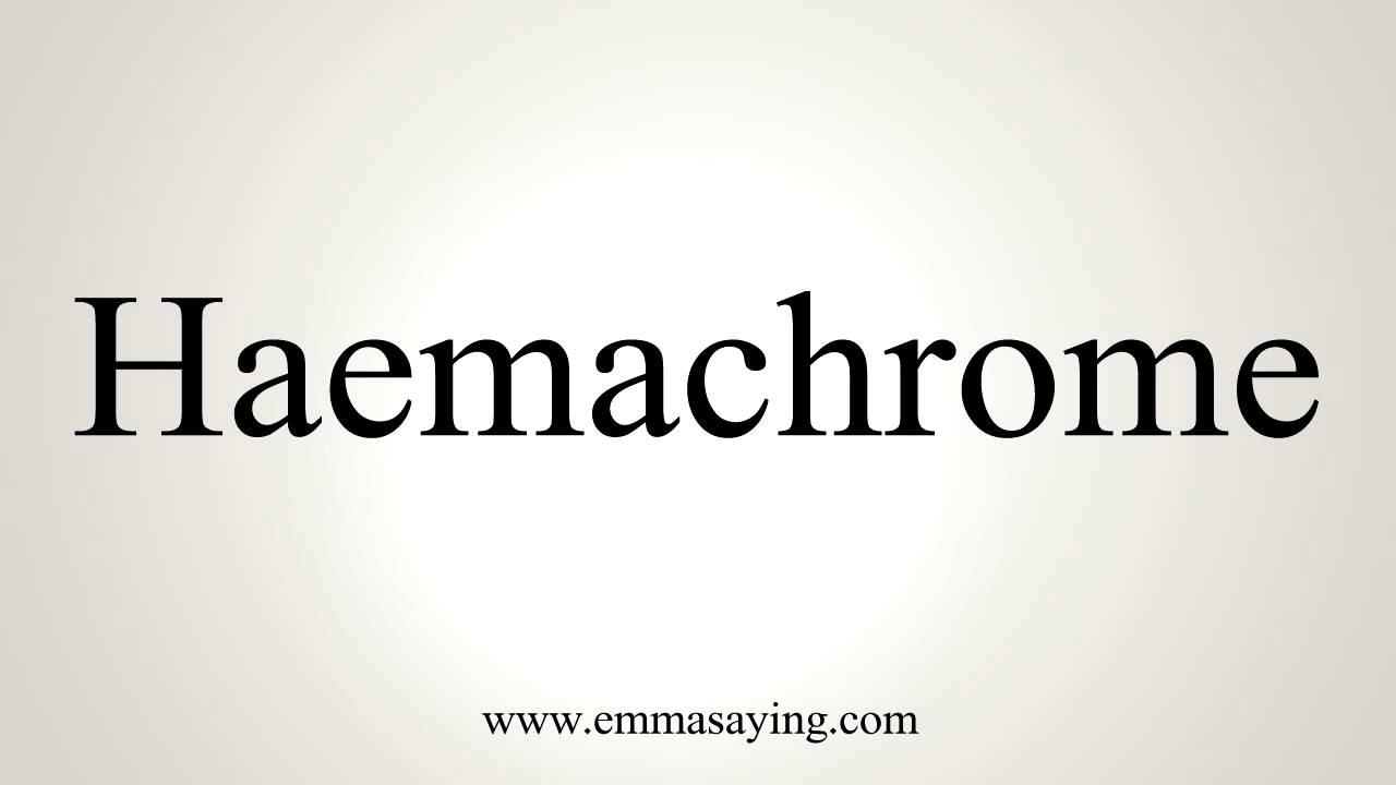 How to Pronounce Haemachrome
