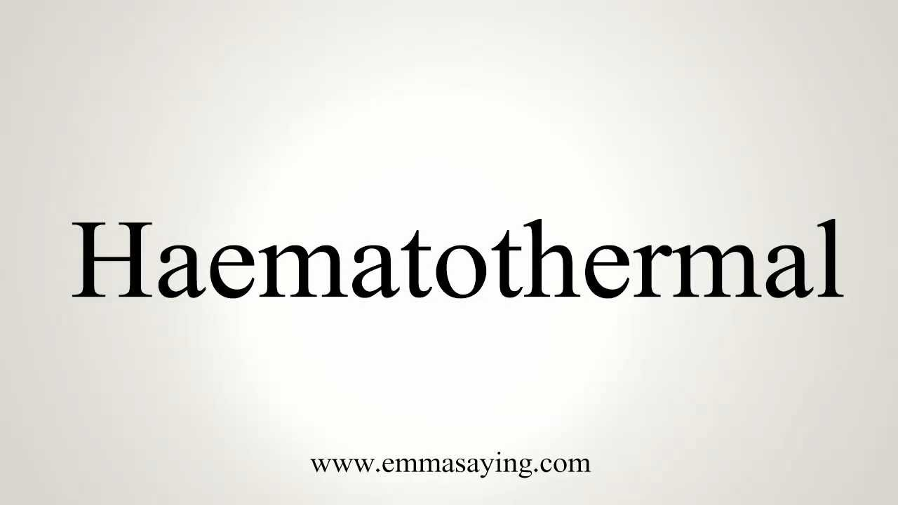 How to Pronounce Haematothermal