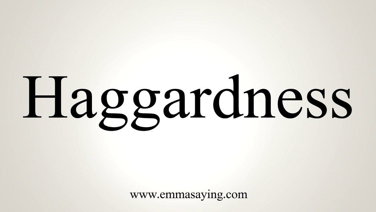 How To Pronounce Haggardness