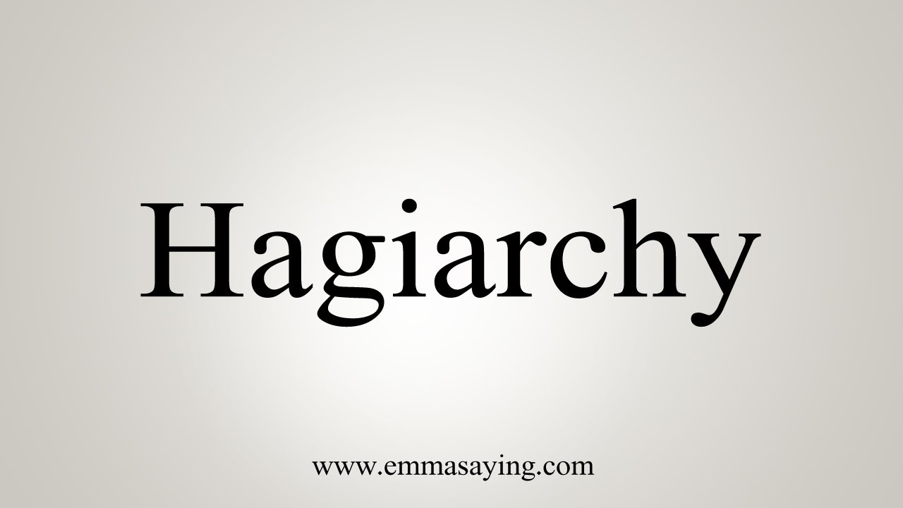 How To Pronounce Hagiarchy