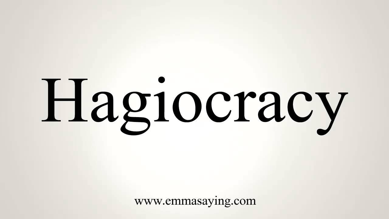 How to Pronounce Hagiocracy