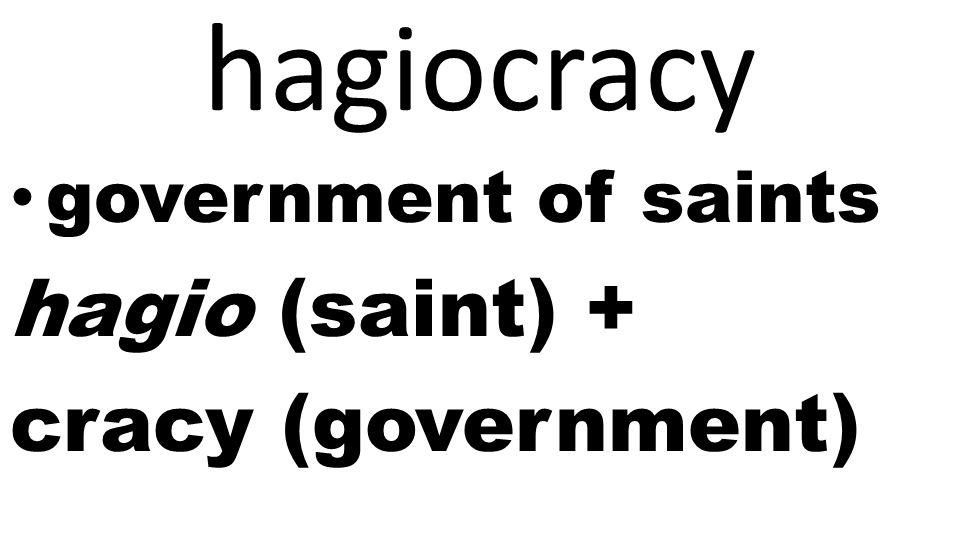 2 hagiocracy government of saints hagio (saint) + cracy (government)