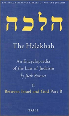 The Halakhah, Volume 1 Part 2: Between Israel and God. Part B. Transcendent  Transactions: Where Heaven and Earth Intersect: An Encyclopaedia of the   v.
