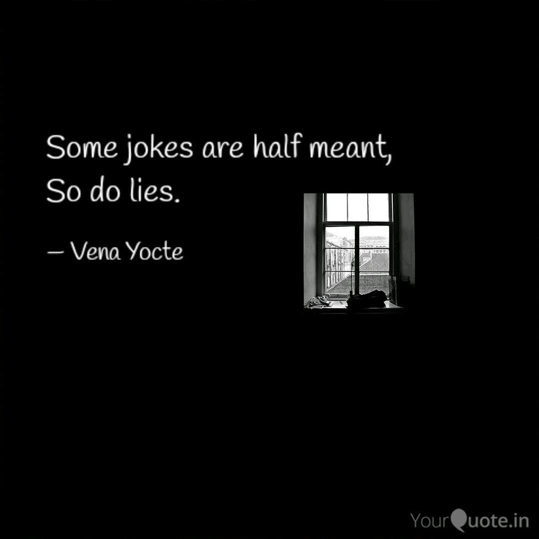 some-jokes-half-meant-so-do-lies