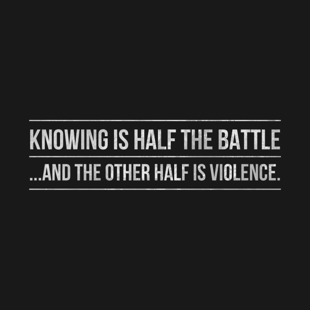 Knowing Is Half The Battle – white fade
